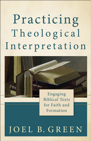 Practicing Theological Interpretation: Engaging Biblical Texts for Faith and Formation - eBook  -     By: Joel B. Green