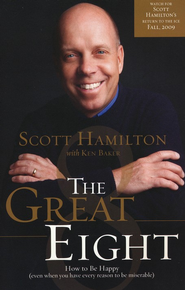 The Great Eight: How to Be Happy (Even When You Have Every Reason to Be Miserable)  -     By: Scott Hamilton