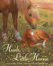 Hush, Little Horsie - eBook  -     By: Jane Yolen     Illustrated By: Ruth Sanderson