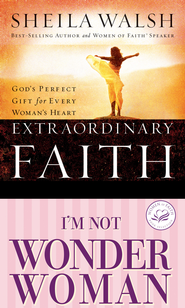 Walsh 2 in 1: (Extraordinary Faith/I'm Not Wonder Woman): (Extraordinary Faith/I'm Not Wonder Woman) - eBook  -     By: Sheila Walsh