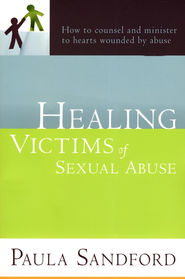 Healing Victims Of Sexual Abuse: How to counsel and minister to hearts wounded by abuse - eBook  -     By: Paula Sanford