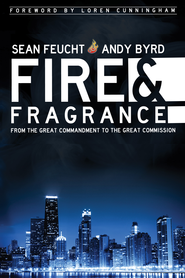 Fire and Fragrance - eBook  -     By: Andy Byrd & Sean Feucht