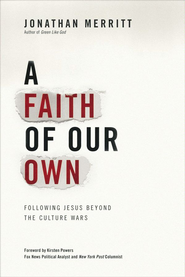A Faith of Our Own: Following Jesus Beyond the Culture Wars - eBook  -     By: Jonathan Merritt