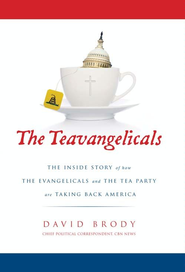 The Teavangelicals: The Inside Story of How the Evangelicals and the Tea Party are Taking Back America - eBook  -     By: David Brody
