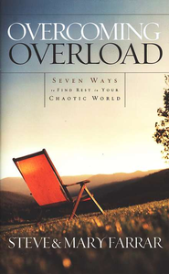 Overcoming Overload: Seven Ways to Find Rest in Your Chaotic World  -     By: Steve Farrar, Mary Farrar