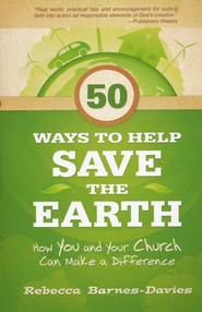 50 Ways to Help Save the Earth: How You and Your Church Can Make a Difference  -     By: Rebecca Barnes-Davies