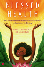 Blessed Health: The African-American Woman's Guide to Physical and - eBook  -     By: Dr. Melody T. McCloud, Angela Ebron