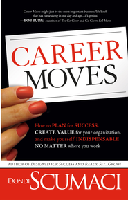 Career Moves: How to plan for success, create value for your organization, and make yourself indispensable no matt - eBook  -     By: Dondi Scumaci