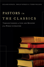 Pastors in the Classics: Timeless Lessons on Life and Ministry from World Literature - eBook  -     By: Leland Ryken, Philip Ryken, Todd Wilson