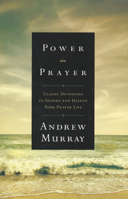 Power in Prayer: Classic Devotions to Inspire and Deepen Your Prayer Life - eBook  -     By: Andrew Murray