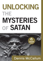 Unlocking the Mysteries of Satan (Ebook Short) - eBook  -     By: Dennis McCallum