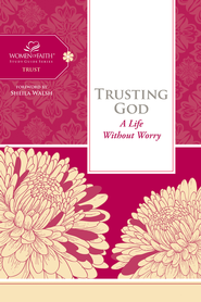 Trusting God: A Life Without Worry - eBook  -     By: Women of Faith