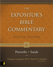 Proverbs-Isaiah, Revised: The Expositor's Bible Commentary   -     Edited By: Tremper Longman III, David E. Garland     By: A.P. Ross, J.E. Shepherd, G.M. Schwab & G.W. Grogan