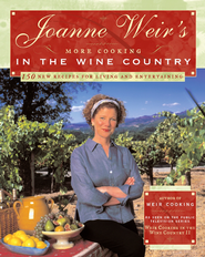 Joanne Weir's More Cooking in the Wine Country: 100 New Recipes for Living and Entertaining - eBook  -     By: Joanne Weir