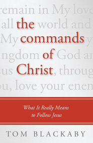 The Commands of Christ: What It Really Means to Follow Jesus - eBook  -     By: Tom Blackaby