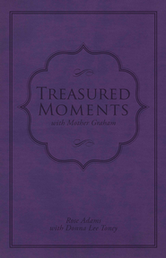 Treasured Moments with Mother Graham - eBook  -     By: Rose Adams, Donna Lee Toney