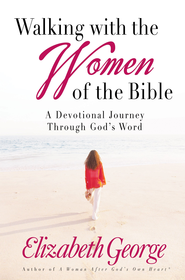 Walking with the Women of the Bible: A Devotional Journey Through God's Word - eBook  -     By: Elizabeth George