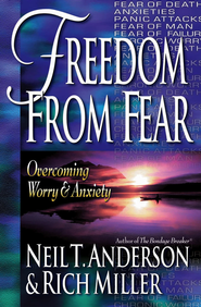 Freedom from Fear: Overcoming Worry and Anxiety - eBook  -     By: Neil T. Anderson, Rich Miller