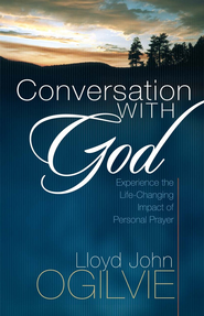 Conversation with God: Experience the Life-Changing Impact of Personal Prayer - eBook  -     By: Lloyd John Ogilvie