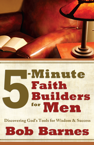 5-Minute Faith Builders for Men: Discovering God's Tools for Wisdom and Success - eBook  -     By: Bob Barnes