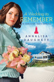 A Wedding to Remember in Charleston, South Carolina - eBook  -     By: Annalisa Daughety