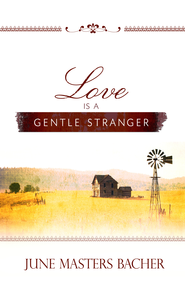 Love Is a Gentle Stranger - eBook  -     By: June Masters Bacher