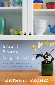 Small Space Organizing: A Room by Room Guide to Maximizing Your Space - eBook  -     By: Kathryn Bechen