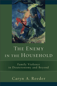 Enemy in the Household, The: Family Violence in Deuteronomy and Beyond - eBook  -     By: Caryn A. Reeder
