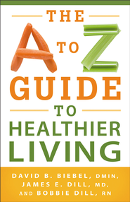 A to Z Guide to Healthier Living, The - eBook  -     By: David B. Biebel, James E. Dill, Bobbie Dill