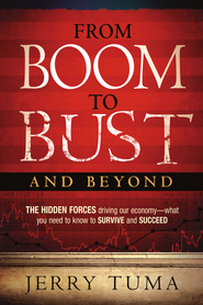 From Boom To Bust and Beyond: The hidden forces driving our economy-what you need to know to survive and succeed - eBook  -     By: Jerry Tuma