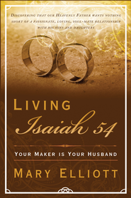 Living Isaiah 54: Your Maker is Your Husband - eBook  -     By: Mary Elliott