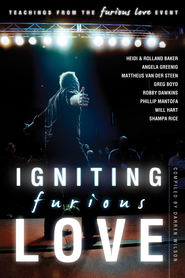 Igniting Furious Love: Teachings From the Furious Love Event - eBook  -     By: Darren Wilson, Heidi Baker, Rolland Baker