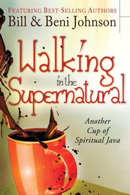 Walking in the Supernatural: Another Cup of Spiritual Java - eBook  -     By: Beni Johnson, Bill Johnson, Eric Johnson