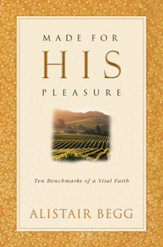 Made For His Pleasure: Ten Benchmarks of a Vital Faith - eBook  -     By: Alistair Begg
