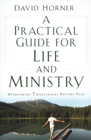 Practical Guide for Life and Ministry, A: Overcoming 7 Challenges Pastors Face - eBook  -     By: David Horner