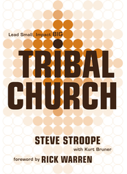 Tribal Church: Lead Small. Impact Big. - eBook  -     By: Steve Stroope, Kurt Bruner