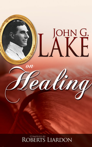 John G. Lake On Healing - eBook  -     By: John G. Lake