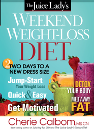 The Juice Lady's Weekend Weight-Loss Diet: Two days to a new dress size - eBook  -     By: Cherie Calbom