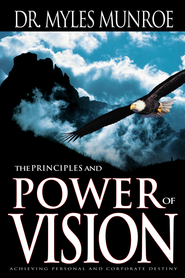 Principles And Power Of Vision - eBook  -     By: Myles Munroe