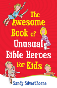 Awesome Book of Unusual Bible Heroes for Kids, The - eBook  -     By: Sandy Silverthorne