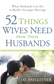 52 Things Wives Need from Their Husbands: What Husbands Can Do to Build a Stronger Marriage - eBook  -     By: Jay Payleitner