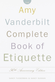 The Amy Vanderbilt Complete Book of Etiquette: 50th Anniversay Edition - eBook  -     By: Nancy Tuckerman, Nancy Dunnan