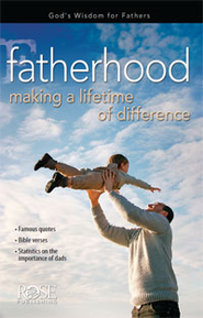 Fatherhood: Making a Lifetime of Difference, Pamphlet - eBook   -     By: Rose Publishing