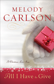 All I Have to Give: A Christmas Love Story - eBook  -     By: Melody Carlson