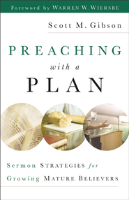 Preaching with a Plan: Sermon Strategies for Growing Mature Believers - eBook  -     By: Scott M. Gibson