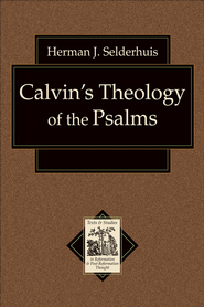 Calvin's Theology of the Psalms - eBook  -     By: Herman Selderhuis