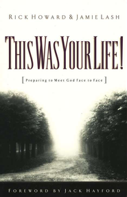 This Was Your Life!: Preparing to Meet God Face to Face - eBook  -     By: Rick Howard, Jamie Lash