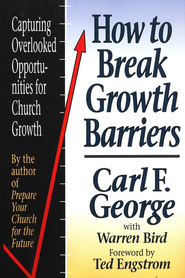 How to Break Growth Barriers: Capturing Overlooked Opportunities for Church Growth - eBook  -     By: Carl George