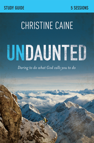 Undaunted Participant's Guide: Daring to Do What God Calls You to Do - eBook  -     By: Christine Caine