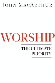 Worship: The Ultimate Priority - eBook  -     By: John MacArthur